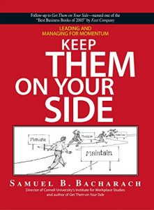 Keep Them on Your Side - Leading And Managing For Momentum by Samuel B. Bacharach