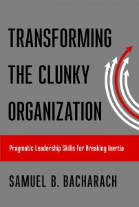 Transforming The Clunky Organization By Samuel B. Bacharach